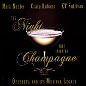 The Night They Invented Champagne: Operetta and its Musical Legacy by Craig Rubano