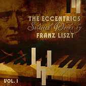 The Eccentrics - Selected Works by Franz Liszt Vol. 1 by Various Artists