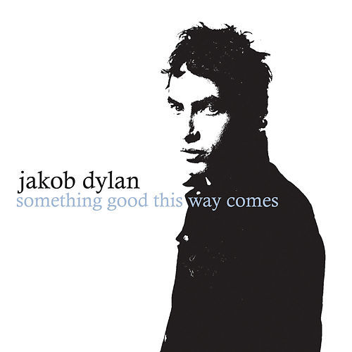 Something Good This Way Comes by Jakob Dylan