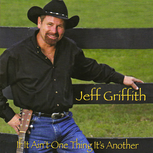 If It Ain't One Thing, It's Another by Jeff Griffith