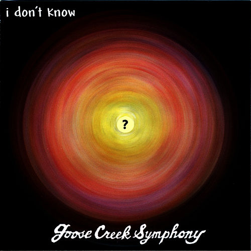 I Don't Know by Goose Creek Symphony