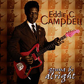 Gonna Be Alright by Eddie C. Campbell