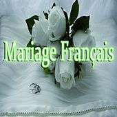 Mariage français (The Best French Songs for Wedding) by Various Artists