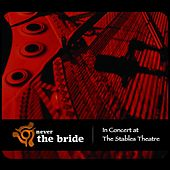 In Concert At the Stables Theatre by Never The Bride