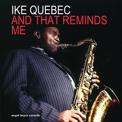 And That Reminds Me by Ike Quebec