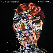 King Kong, Vol. 3 by Bob Schneider