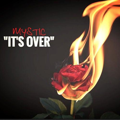 It's Over von Mystic