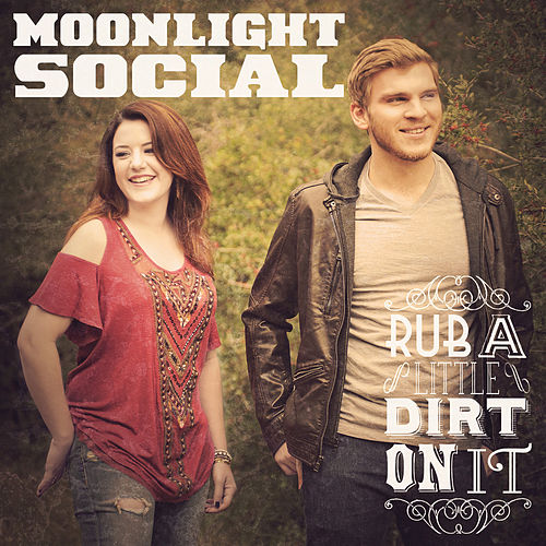 Rub A Little Dirt On It by Moonlight Social