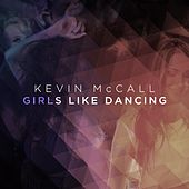 Girls Like Dancing by Kevin McCall