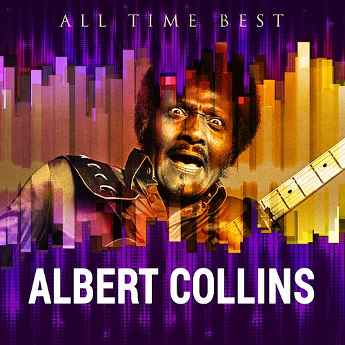 All Time Best: Albert Collins by Albert Collins