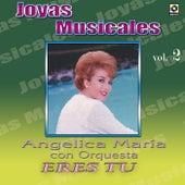 Joyas Musicales, Vol. 2: Eres Tu by Angelica Maria