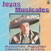 Joyas Musicales, Vol. 1: Calientito y en Su Cama by Antonio Aguilar