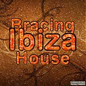 Bracing Ibiza House - EP by Various Artists