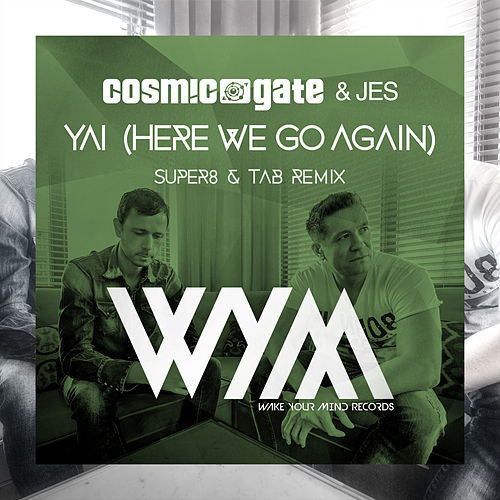 Yai (Here We Go Again) [Super8 & Tab Remix] by Cosmic Gate