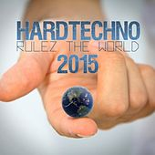 Hardtechno Rulez the World 2015 by Various Artists