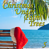 Christmas Under Palm Trees, Vol. 5 von Various Artists