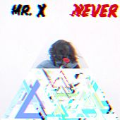Never by Mr. X