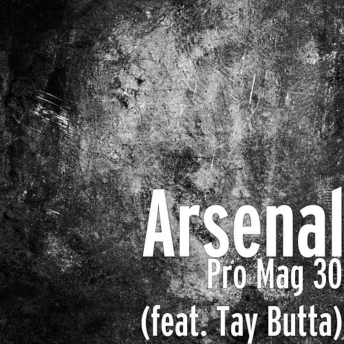 Pro Mag 30 (feat. Tay Butta) by Arsenal