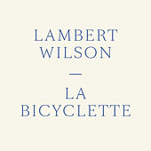 La bicyclette by Lambert Wilson