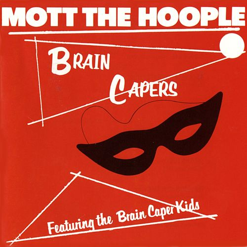 Brain Capers (Rhino) by Mott the Hoople