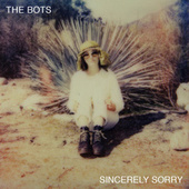 Sincerely Sorry by The Bots
