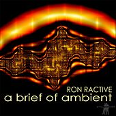 A Brief of Ambient by Ron Ractive