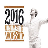 Ultimate Worship 2016 by Various Artists