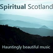 Spiritual Scotland: Hauntingly Beautiful Music by Various Artists