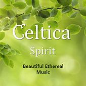 Celtica Spirit: Beautiful Ethereal Music by Various Artists