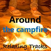 Around the Campfire: Relaxing Tracks by Various Artists