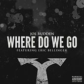 Where Do We Go (feat. Eric Bellinger) by Joe Budden