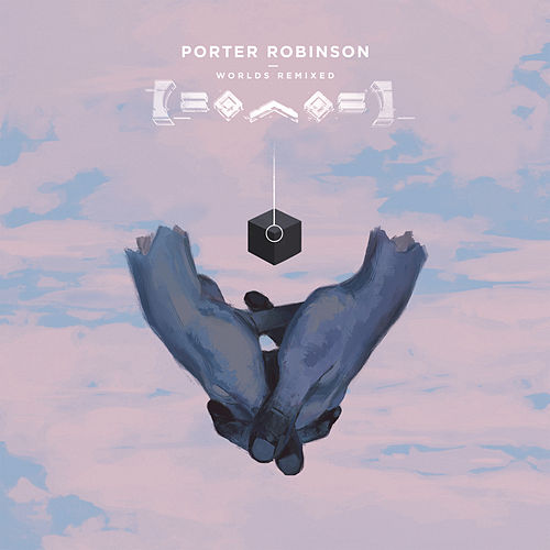 Worlds Remixed by Porter Robinson