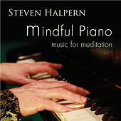 Mindful Piano: Music for Meditation by Steven Halpern