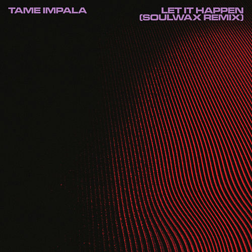 Let It Happen by Tame Impala