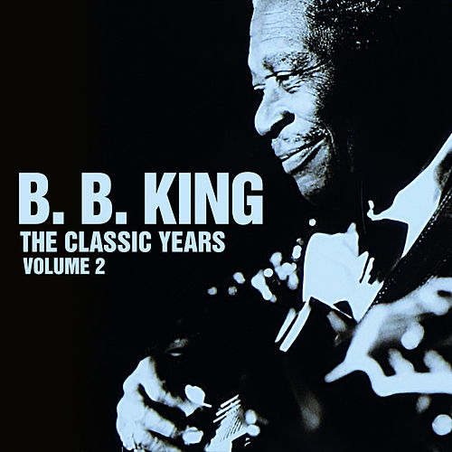 The Classic Years, Vol. 2 by B.B. King