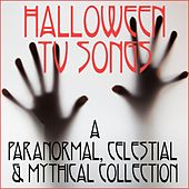 Halloween TV Songs: A Paranormal, Celestial & Mythical Collection by Various Artists