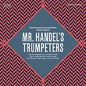 Mr. Handel's Trumpeters by Barocktrompeten Ensemble Berlin and Johann Plietzsch