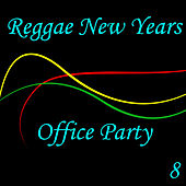 Reggae New Years Office Party, Vol. 8 von Various Artists