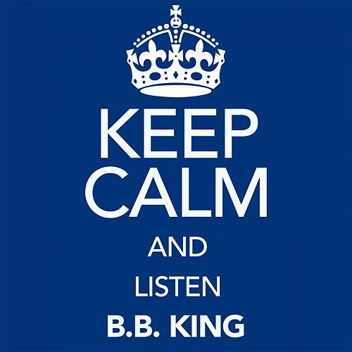 Keep Calm and Listen B.B. King von B.B. King