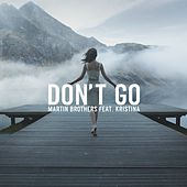 Don't Go (feat. Kristina) - Single by Martin Brothers