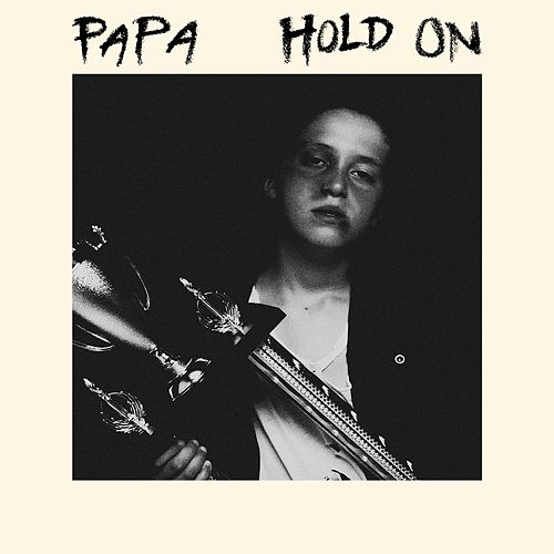 Hold On by PAPA