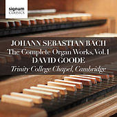 Johann Sebastian Bach: The Complete Organ Works Vol. 1 – Trinity College Chapel, Cambridge by David Goode