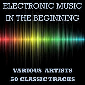 Electronic Music - In the Beginning von Various Artists