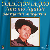 Coleccion de Oro, Vol. 2: Margarita Margarita by Antonio Aguilar