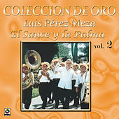 Colección de Oro Vol. 2 el Sauce y la Palma by Luis Perez Meza