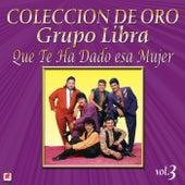 Colección de Oro Vol. 3 Que Te Ha Dado Esa Mujer by Grupo Libra