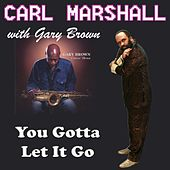 You Gotta Let It Go by Carl Marshall