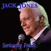 Seriously Frank by Jack Jones