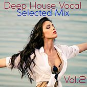 Deep House Vocal Selected Mix, Vol. 2 (Mixed By Jora Mihail) by Various Artists