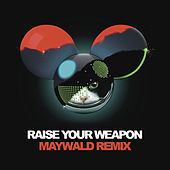 Raise Your Weapon (Maywald Remix) by Deadmau5